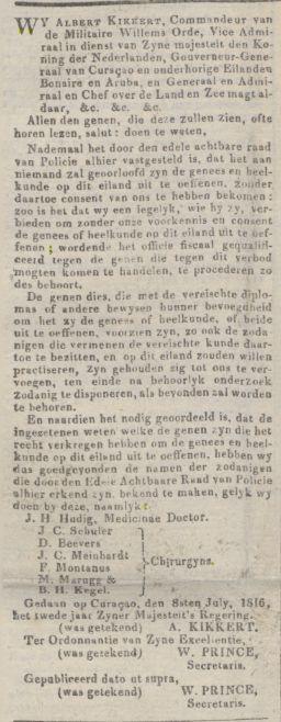 Curacaosche Courant 13-07-1816: door het koloniaal bestuur erkende genees- en heelmeesters te Curaçao in 1816: J.H. Hudig, J.C. Schüler, D. Beevers, J.C. Meinhardt, F. Montanus, M. Marugg en B.H. Kegel.